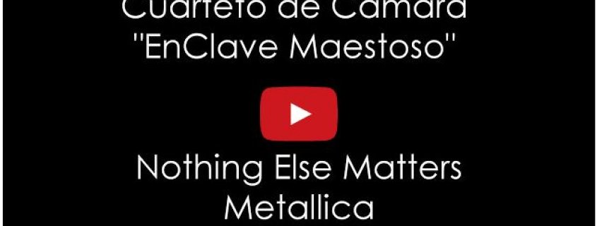 Nothing Else Matters de Metallica por el Cuarteto de Cámara EnClave Maestoso
