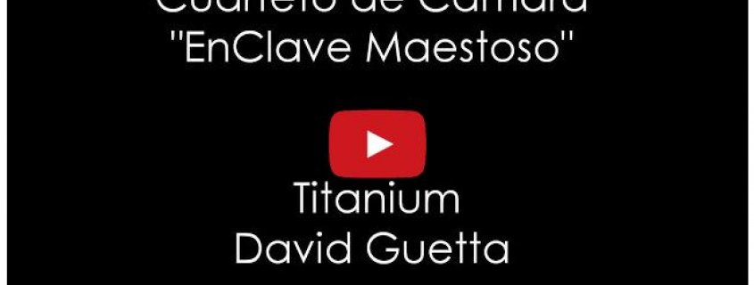 Titanium de David Guetta por el Cuarteto de Cámara EnClave Maestoso